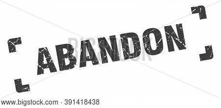 Abandon Stamp. Square Grunge Sign Isolated On White Background