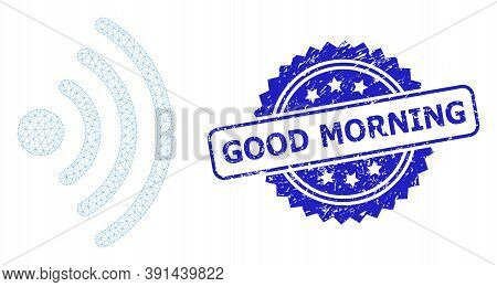 Good Morning Grunge Seal Print And Vector Wi-fi Source Mesh Model. Blue Stamp Seal Contains Good Mor