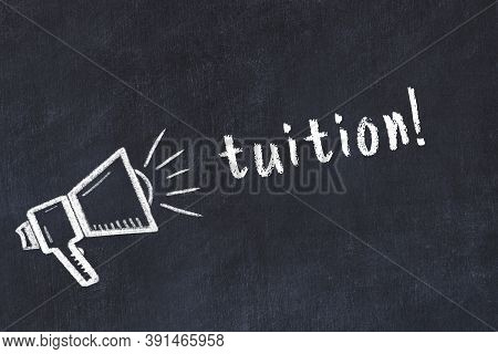 Black Chalkboard With Drawing Of A Loudspeaker And Inscription Tuition