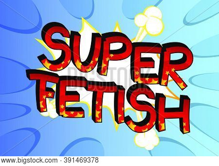 Super Fetish Comic Book Style Cartoon Words On Abstract Colorful Comics Background.