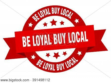 Be Loyal Buy Local Round Ribbon Isolated Label. Be Loyal Buy Local Sign