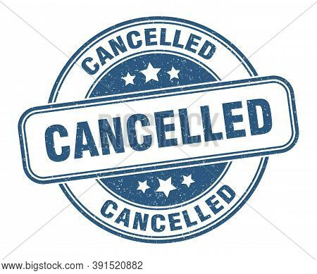 Cancelled Stamp. Cancelled Round Grunge Sign. Label