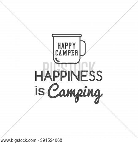 Camping Logo Design With Typography And Travel Elements - Camp Mug. Text - Happiness Is Camping. Bac