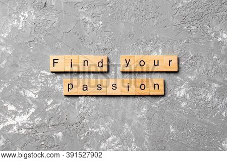 Find Your Passion Word Written On Wood Block. Find Your Passion Text On Cement Table For Your Desing