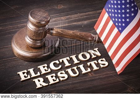 Gavel And Election Results Phrase Spelled In Letters On Table. Election Results Litigation Concept