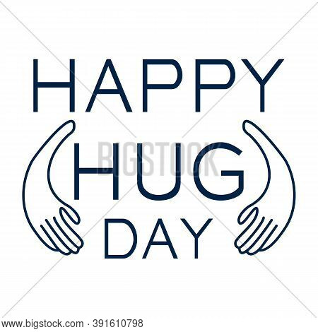 Happy Hug Day Letter Vector Illustration. The Days Of Huges Symbol. Its Time Embrace Each Other To E