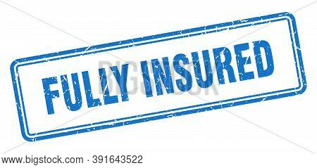 Fully Insured Stamp. Square Grunge Sign On White Background
