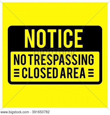 Warning Notice Do Not Enter No Trespassing Closed Area Vector Image. Warning Sign Vector Design Imag