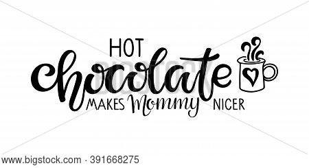 Hot Chocolate Makes Mommy Nicer Lettering Sign. Text With Cocoa Mug Sketch Isolated On White Backgro