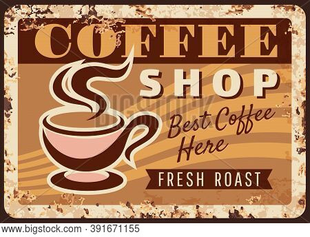 Coffee Shop Promo Vector Rusty Metal Plate. Steaming Cup, Coffee House Retro Poster With Mug And Ste