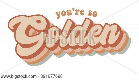 You're So Golden Retro Graphic Design Vector, Song Lyrics, Sticker Poster Card Shirt Illustration, F