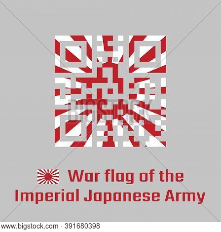 Qr Code Set Color Of War Flag Of The Imperial Japanese Army, The Rising Flag And Text