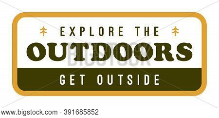 Explore The Outdoors Get Outside Nature Adventure Graphic Design, Travel Element, Retro Camping Illu