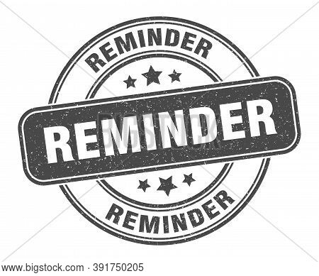 Reminder Stamp. Reminder Label. Round Grunge Sign