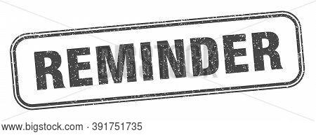 Reminder Stamp. Reminder Square Grunge Sign. Label