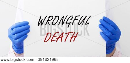 Wrongful Death Concept Inscription In Doctor Hands In Gloves Close Up. Banner