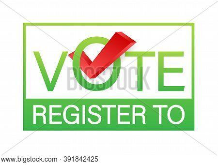 Register To Vote. Badge, Icon, Stamp, Logo. Vector Illustration.