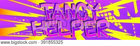 Fancy Helper Comic Book Style Cartoon Words On Abstract Colorful Comics Background.