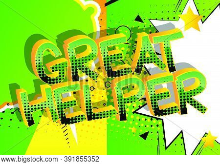 Great Helper Comic Book Style Cartoon Words On Abstract Colorful Comics Background.