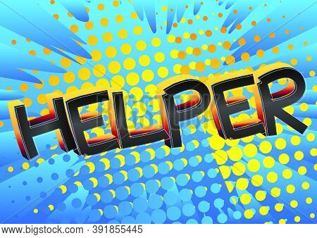 Helper Comic Book Style Cartoon Words On Abstract Colorful Comics Background.