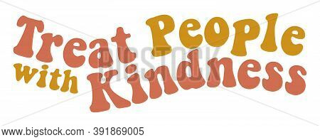 Treat People With Kindness Retro Graphic, Sticker Design, Be Kind Funky Pink Yellow Illustration, So