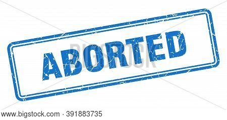 Aborted Stamp. Square Grunge Sign On White Background