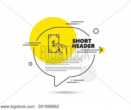 Hold Cash Money Line Icon. Speech Bubble Vector Concept. Banking Currency Sign. Dollar Or Usd Symbol