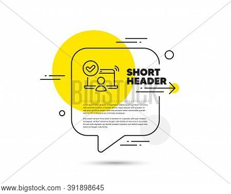 Confirmed Online Access Line Icon. Speech Bubble Vector Concept. Approved Notebook Sign. Verified Us