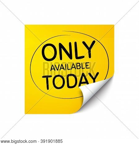 Only Available Today. Sticker Note With Offer Message. Special Offer Price Sign. Advertising Discoun