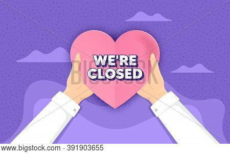 Were Closed. Charity And Donate Concept. Business Closure Sign. Store Bankruptcy Symbol. Hands Holdi