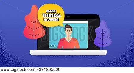 Make Things Happen Motivation Quote. Video Call Conference. Remote Work Banner. Motivational Slogan.