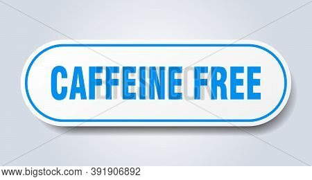 Caffeine Free Sign. Rounded Isolated Button. White Sticker