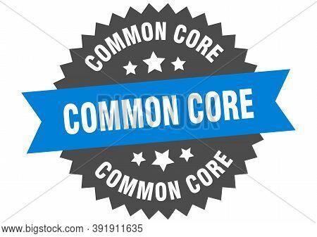 Common Core Sign. Common Core Circular Band Label. Round Common Core Sticker