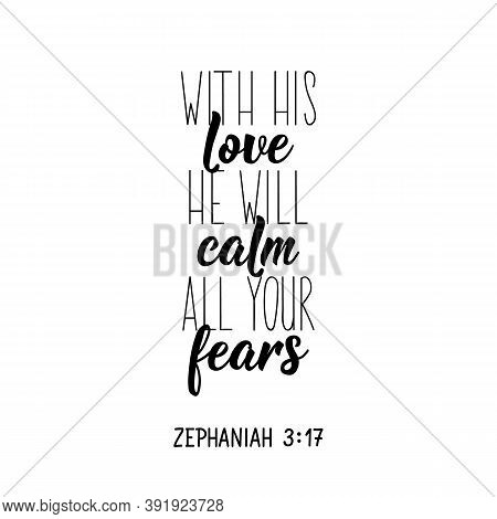 With His Love, He Will Calm All Your Fears. Lettering. Inspirational And Bible Quote. Can Be Used Fo