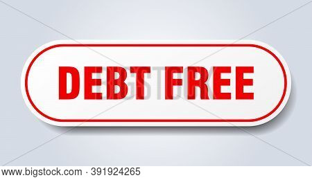 Debt Free Sign. Rounded Isolated Button. White Sticker