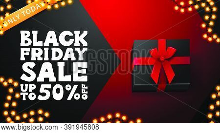 Only Today, Black Friday Sale, Up To 50%, Black And Red Banner With Present Box, Garland Frame And L