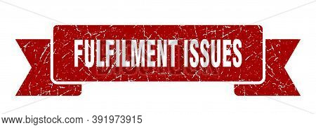 Fulfilment Issues Ribbon. Fulfilment Issues Grunge Band Sign. Fulfilment Issues Banner