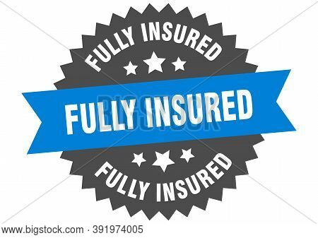 Fully Insured Sign. Fully Insured Circular Band Label. Round Fully Insured Sticker