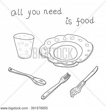 Plate, Glass, Knife, Spoon, Fork Cartoon Doodle Sketch. All You Need Is Food Vector Artistic Outline