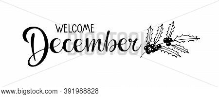 Welcome December Lettering With Holly Berry. Black And White Hand Drawn Illustration. Christmas Cele