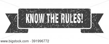 Know The Rules Ribbon. Know The Rules Grunge Band Sign. Know The Rules Banner