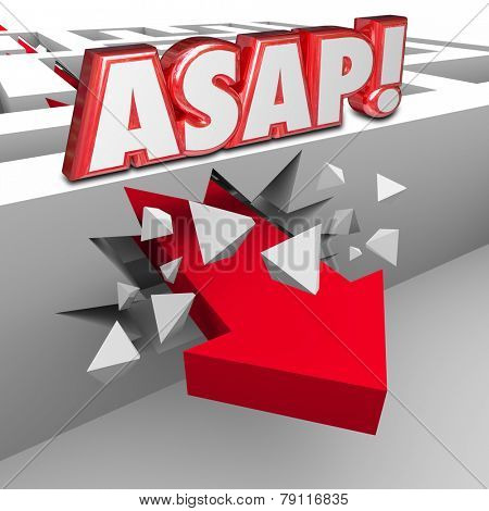 ASAP words abbreviation for As Soon As Possible words on a wall in a maze and arrow breaking through to arrive at destination with fast speed and urgency poster
