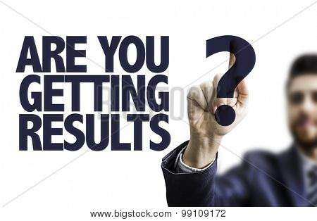 Business man pointing the text: Are You Getting Results?