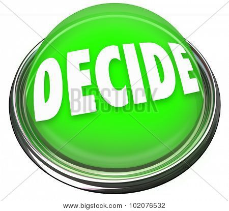 A round green button in metal and light with the word Decide to illustrate making a pick, selection or choice among many options or alternatives