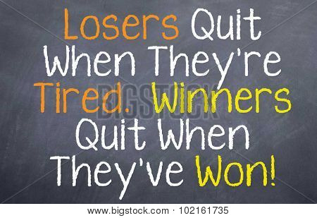 Losers Quit When They're Tired
