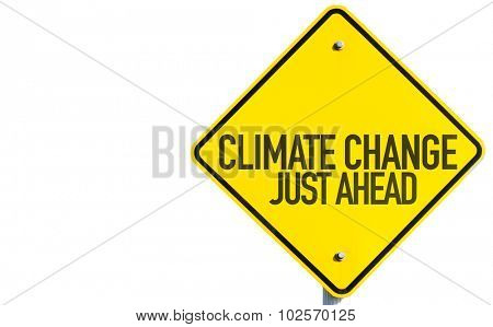 Climate Change Just Ahead sign isolated on white background