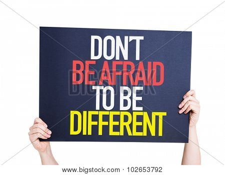 Don't Be Afraid To Be Different placard isolated on white