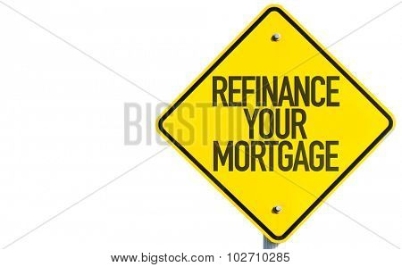 Refinance Your Mortgage sign isolated on white background