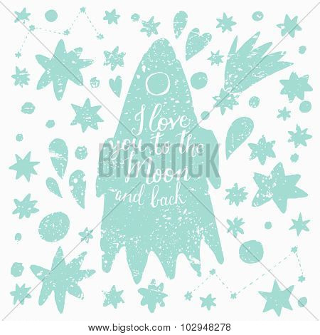 Love you to the moon and back. Awesome cosmic background made of stars, spaceship and comets in vector. Lovely night sky concept card in light blue and white colors