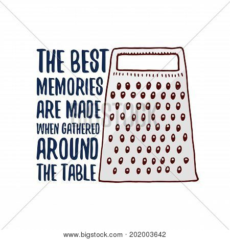 grater or kitchen, cooking stuff for menu decoration. baking logo emblem or label, engraved hand drawn in old sketch or and vintage style. The best memories are made when gathered around the table